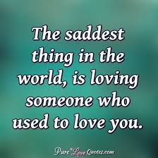Quotes About Loving Someone Mesmerizing The Saddest Thing In The World Is Loving Someone Who Used To Love