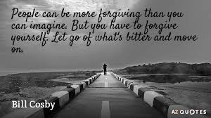 Bill Cosby Quote People Can Be More Forgiving Than You Can Imagine Extraordinary Forgive Yourself Quotes