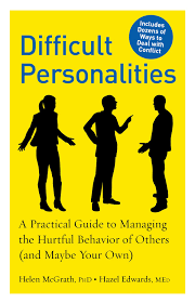 difficult personalities a practical guide to managing the hurtful difficult personalities a practical guide to managing the hurtful behavior of others and be your own helen mcgrath hazel edwards 9781615190133