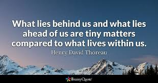 Thoreau Quotes Fascinating What Lies Behind Us And What Lies Ahead Of Us Are Tiny Matters
