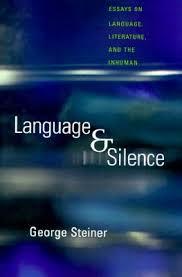 language silence essays on language literature the inhuman language silence essays on language literature the inhuman by george steiner