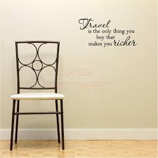 Wall Decal Quotes Amazing Travel Is The Only Thing You Buy That Makes You Richer Designs House