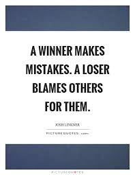 Winner Quotes Amazing A Winner Makes Mistakes A Loser Blames Others For Them Picture Quotes