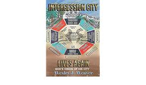 Amazon.co.jp: Intercession City Lives Again COLOR EDITION: God's Vision of  His City: Weaver, Wesley J.: 洋書