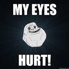 My eyes hurt! - Forever Alone - quickmeme via Relatably.com