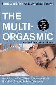 the multi orgasmic man sexual secrets every man should know the multi orgasmic man sexual secrets every man should know mantak chia douglas abrams 9780062513366 amazon com books