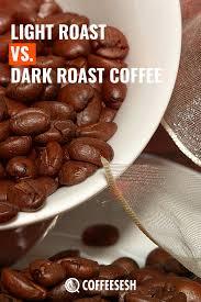 Light Vs Dark Roast Light Vs Dark Roast Coffee Via Coffeesesh Coffee Roasting