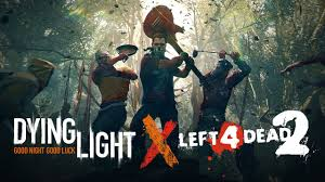 Dying Light Virals Dying Light Is Holding A Left 4 Dead 2 Crossover Event This