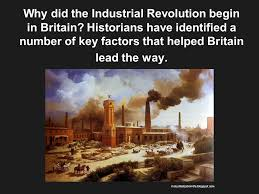 great britain the industrial revolution ppt why did the industrial revolution begin in britain