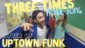 Three Times Table Song Cover Of Uptown Funk By Mark Ronson And Bruno Mars