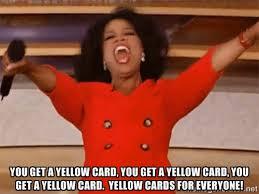 You get a yellow card, you get a yellow card, you get a yellow ... via Relatably.com