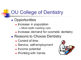ou college of dentistry opportunities increase in population more 1 ou college of dentistry opportunities increase in population more teeth needing care increase demand for cosmetic dentistry reasons to choose dentistry