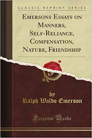 emerson s essays on manners self reliance compensation nature emerson s essays on manners self reliance compensation nature friendship classic reprint ralph waldo emerson com books