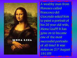Image result for the Mona Lisa is a portrait of the wife of wealthy Florentine citizen Francesco del Giocondo.