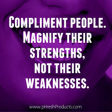 compliment people magnify their strengths not their weaknesses compliment people magnify their strengths not their weaknesses phresh products