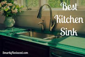 The Best Kitchen Sink Reviews Our Best Picks For 2018