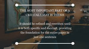 critical essay the most important part of a critical essay is thesis it should be refind and