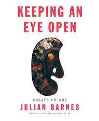 book review keeping an eye open essays on art by julian barnes book review keeping an eye open essays on art by julian barnes the boston globe