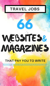 2016 Travel Jobs 66 Magazines And Websites That Pay You To Write