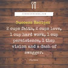 Success Recipe 2 Cups Faith 2 Cups Love 1 Cup Hard Work 1 Cup