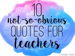 Quotes For Teachers Simple 48 Not So Obvious Quotes For Teachers A Teachable Teacher