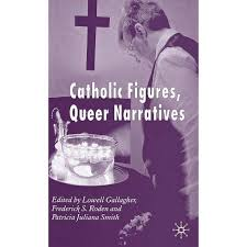 Catholic Figures, Queer Narratives - By Frederick S Roden & Patricia Juliana  Smith (Hardcover) : Target