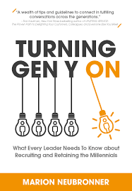 turning gen y on what every leader needs to know about recruiting turning gen y on what every leader needs to know about recruiting and retaining the millennials