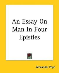 sample essay about an essay on man epistle summary alexander pope an essay on man epistle 1 summary reviews