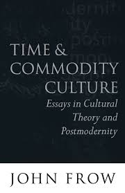 john frow time and commodity culture essays on cultural theory 61srcbmorkl