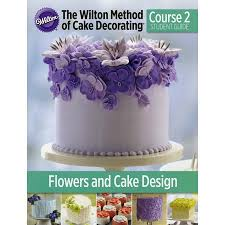 Wilton Cake Decorating Student Guide Course 2 Flowers Cake