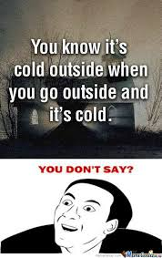 RMX] You Know It's Cold Outside by farock_jackson - Meme Center via Relatably.com