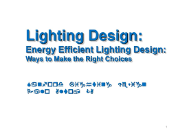 Energy Efficient Lighting Design Lighting Design Energy Efficient Lighting Design Ppt