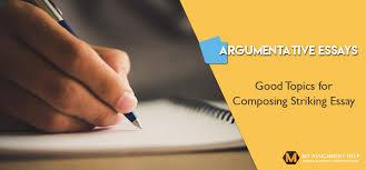 good topics for argumentative essays good topics for composing striking argumentative essays