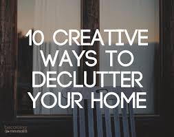 de clutter 10 creative ways to declutter your home
