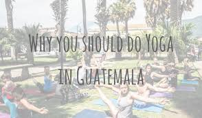 learning abroad a guide to yoga in guatemala everything you need to know