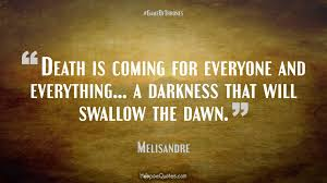 Death Is Coming For Everyone And Everything A Darkness That Will