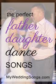 85 Best Father Daughter Songs To Dance In 2019 My Wedding Songs
