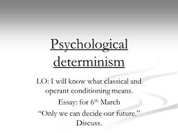 psychological determinism lo i will know what classical and  1 psychological determinism