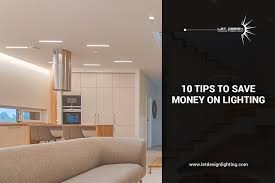 Energy Efficient Lighting Design 10 Tips To Save Money On Lighting Let Design