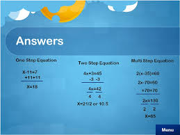 14 answers x 11 7 one step equation 11 11 x 18 two step equation 4x 3 45 3 3 4x 42 4 4 x 21 2 or 10 5 multi step equation 2 x 35 60 2x 70 60 70 70