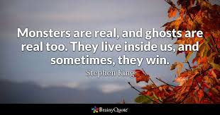 Stephen King Quotes On Love Delectable Monsters Are Real And Ghosts Are Real Too They Live Inside Us And