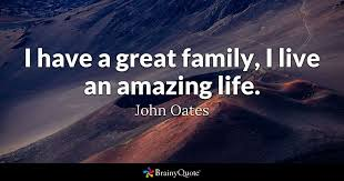Amazing Life Quotes Simple I Have A Great Family I Live An Amazing Life John Oates