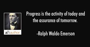 Quotes About Progress Impressive Progress Is The Activity Of Today And The Quote