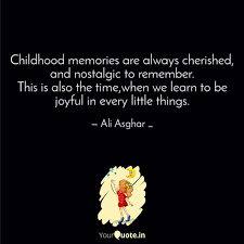 Childhood Memories Are Al Quotes Writings By Ali Asghar