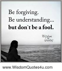 Fool Quotes Awesome Be Forgiving Be Understanding But Don't Be A Fool Quotes