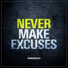 Excuses Quotes Gym Motivational quote Never make excuses 41