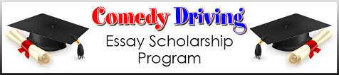 comedy driving essay scholarship