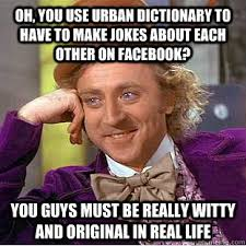 Oh, you use Urban Dictionary to have to make jokes about each ... via Relatably.com