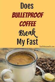 If you are unfamiliar, the basis behind the book is to fill your diet. Does Bulletproof Coffee Break My Fast Bulletproof Coffee Bulletproof Coffee Recipe Intermittent Fasting Coffee