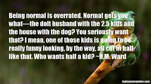 Being Normal Is Overrated Quotes: best 1 quotes about Being Normal ...